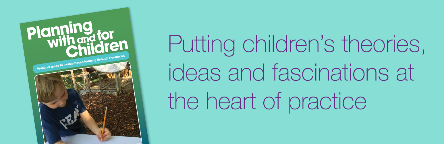Putting children's theories, ideas and fascinations at the heart of practice