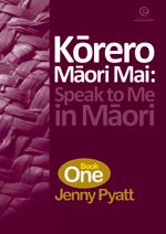 Korero Maori  Mai: Speak to Me in Maori Bk 1