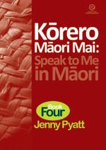 Korero Maori Mai: Speak to Me in Maori Bk 4