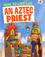 How to Live Like - Aztec Priest